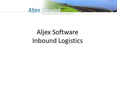 Aljex Software Inbound Logistics. Key Points Of Interest Connects You to Your Vendors We Customize it to Fit Your needs It's a Proven System Always.