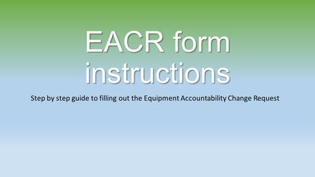 EACR form instructions Step by step guide to filling out the Equipment Accountability Change Request.