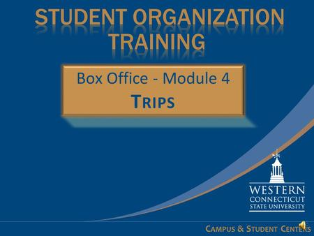 C AMPUS & S TUDENT C ENTERS Learning Objectives - 1 of 1 At the conclusion of this module you will:  Understand how to request trip tickets  Learn.