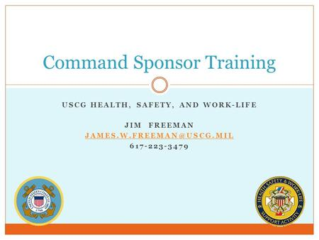 USCG HEALTH, SAFETY, AND WORK-LIFE JIM FREEMAN 617-223-3479 Command Sponsor Training.