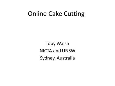 Online Cake Cutting Toby Walsh NICTA and UNSW Sydney, Australia.