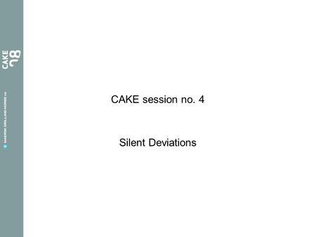 CAKE session no. 4 Silent Deviations. Since our previous session … Our previous CAKE session concerned learning and buddy system Our Buddy system development.
