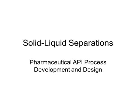 Solid-Liquid Separations