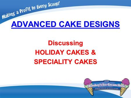 ADVANCED CAKE DESIGNS Discussing HOLIDAY CAKES & SPECIALITY CAKES.