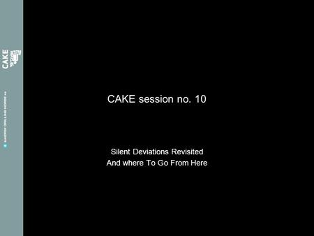 CAKE session no. 10 Silent Deviations Revisited And where To Go From Here.