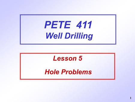 PETE 411 Well Drilling Lesson 5 Hole Problems.