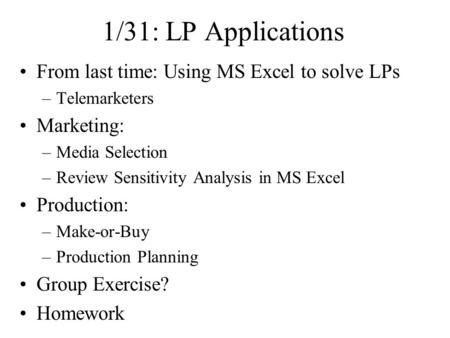 1/31: LP Applications From last time: Using MS Excel to solve LPs