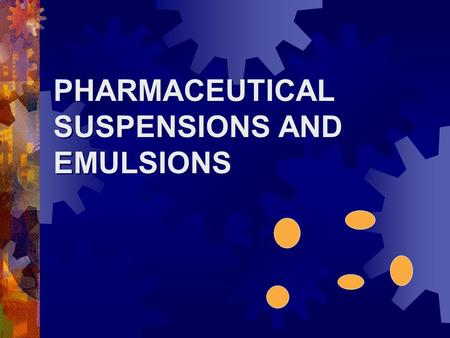 PHARMACEUTICAL SUSPENSIONS AND EMULSIONS. Emulsion: Liquid drug in liquid vehicle: Suspension: Solid drug in liquid vehicle Coarse Dispersions  Oil-in-water.