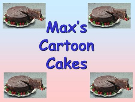 Max's Cartoon Cakes. Objectives To understand the different types of costs that a business might have To understand how a firm calculates its sales revenue.