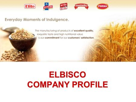 ELBISCO COMPANY PROFILE. ELBISCO at a glance ►The ELBISCO family was created in 1987 and connects its name with brands that have been loved by the Greek.