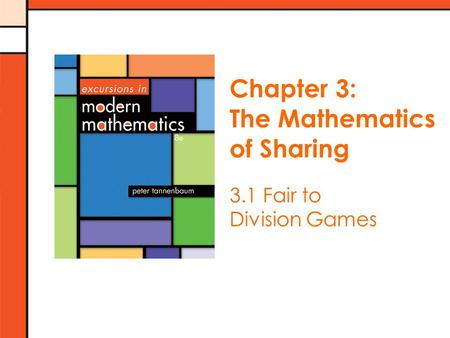 Chapter 3: The Mathematics of Sharing 3.1 Fair to Division Games.