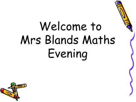 Welcome to Mrs Blands Maths Evening. Life Skill Maths is an important life skill. We want your children to be confident mathematicians who are able to.