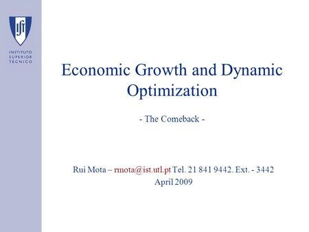 Economic Growth and Dynamic Optimization - The Comeback - Rui Mota – Tel. 21 841 9442. Ext. - 3442 April 2009.
