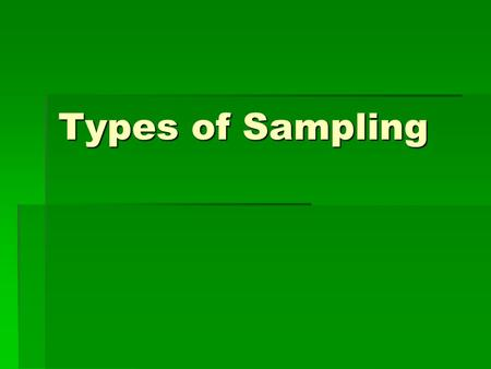 Types of Sampling. Some Vocabulary  Homogeneous groups: All members of the group have a characteristic that is the same.  Heterogeneous groups: all.