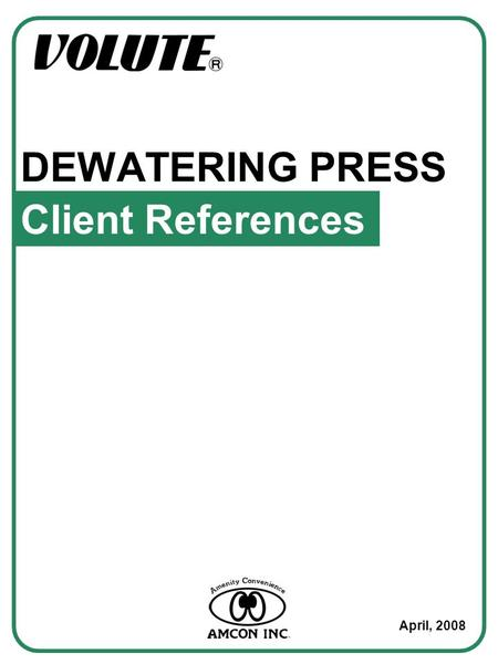 DEWATERING PRESS April, 2008 Client References. Table of Contents 1. Dairy Products Plant (Waste Activated Sludge) 2. Abattoir ( Dissolved-air Flotation.
