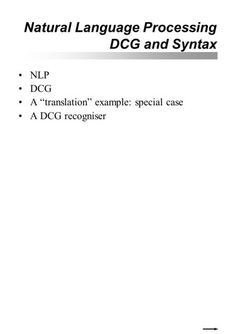 "Natural Language Processing DCG and Syntax NLP DCG A ""translation"" example: special case A DCG recogniser."