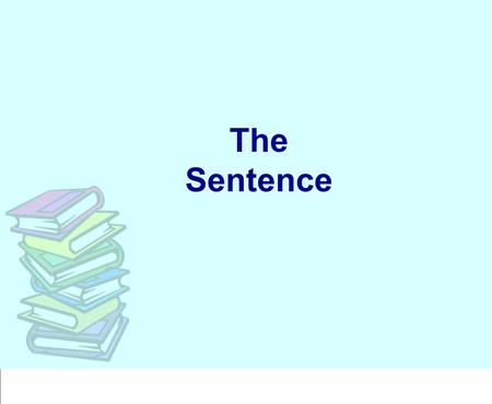 The Sentence. Parts of a Sentence Subject + Predicate = Sentence.