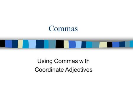 Commas Using Commas with Coordinate Adjectives. Commas used with adjectives REVIEW: Adjective-descriptive word that modifies a noun or a pronoun Finn.
