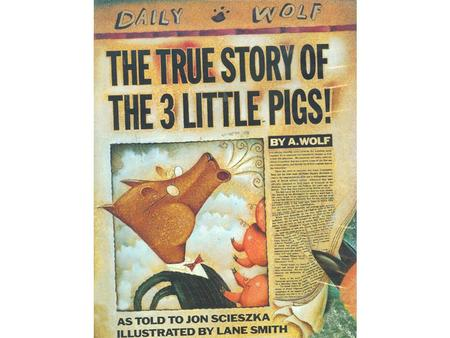 verybody knows the story of the Three Little Pigs . Or at least they think they do. But I'll let you in on a little secret. Nobody knows the real.