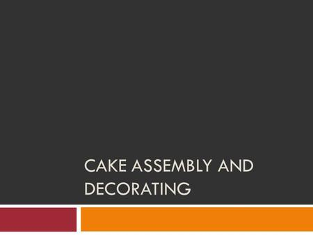 CAKE ASSEMBLY AND DECORATING. Frostings Frostings, or icings, are sweet coatings for cakes and other baked goods. Contribute flavor and richness Improve.