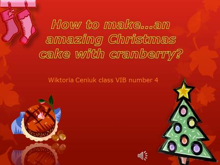 Wiktoria Ceniuk class VIB number 4 Two bars of black chocolate 12,5 dag of butter ½ glass of dried cranberries ½ glass of crushed peanuts 1 ½ glass of.