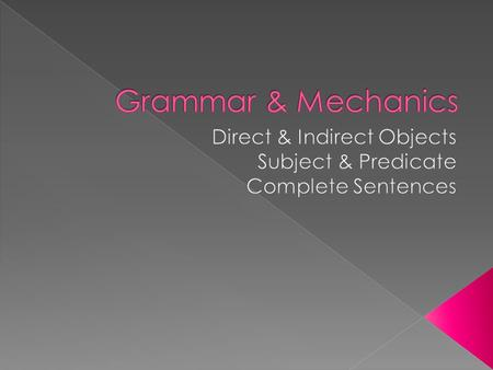  Although some sentences are complete with just a subject and a verb, others require an object.  A direct object (DO) is a noun or pronoun that receives.