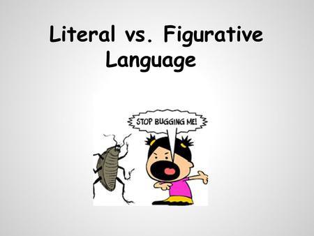 Literal vs. Figurative Language. There are two ways to understand our spoken communication: 1. Literal Language 2. Figurative Languag e Literal and Figurative.