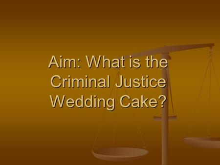 The Criminal Justice Wedding Cake Shows That