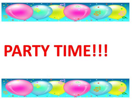 PARTY TIME!!!. You will need: Party invitations for all students Bungee Silly party hats for all students and mirror Parcel with a few layers of different.