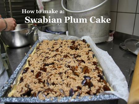 How to make a: Swabian Plum Cake. Ingredients: -1 kg plums without stones - 150 g grounded almonds - 200 g breadcrumbs - 150 g sugar -1 teaspoon cinnamon.