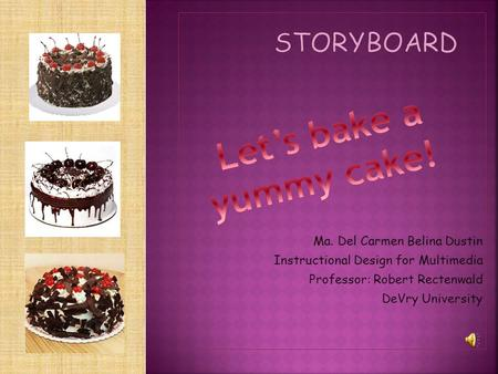 Ma. Del Carmen Belina Dustin Instructional Design for Multimedia Professor: Robert Rectenwald DeVry University.
