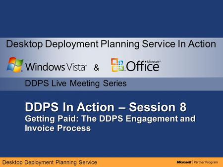 Desktop Deployment Planning Service DDPS In Action – Session 8 Getting Paid: The DDPS Engagement and Invoice Process & DDPS Live Meeting Series Desktop.