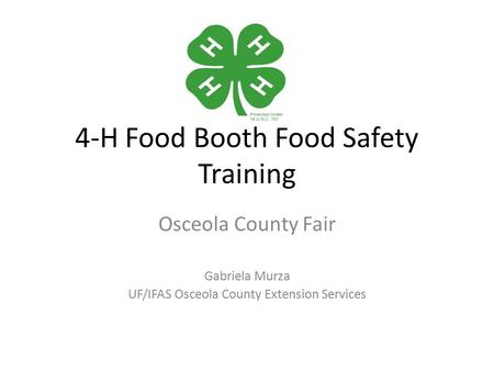 4-H Food Booth Food Safety Training Osceola County Fair Gabriela Murza UF/IFAS Osceola County Extension Services.