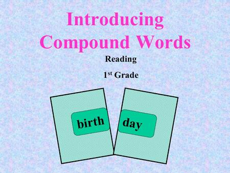 Introducing Compound Words birth day Reading 1 st Grade.