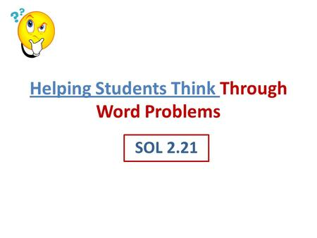 Helping Students Think Through Word Problems SOL 2.21.