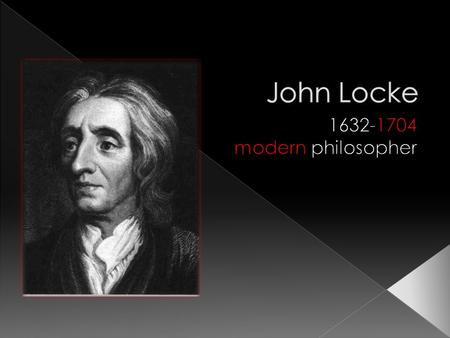  Heavily influenced by Aristotle and Descartes  Empiricists around his time: › Berkeley, & Hume (all Brits including Locke)  Rationalists around his.