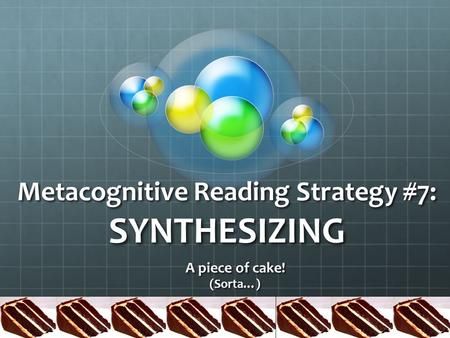 Metacognitive Reading Strategy #7: SYNTHESIZING