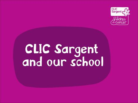 CLIC Sargent is the UK's leading cancer charity for children and young people, and their families Through their work, CLIC Sargent helps children and.
