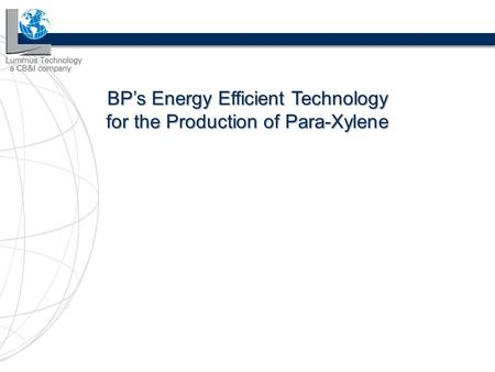 BP's Energy Efficient Technology for the Production of Para-Xylene.