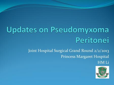 Joint Hospital Surgical Grand Round 2/2/2013 Princess Margaret Hospital HM Li.