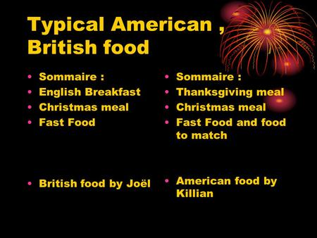 Typical American, British food Sommaire : English Breakfast Christmas meal Fast Food British food by Joël Sommaire : Thanksgiving meal Christmas meal Fast.