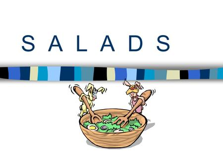 S A L A D S. S A L A D S can be eaten as : APPETIZER /SNACK  Light/ Small/ Before a Meal/ Stimulates Appetite ACCOMPANIMENT  Light/ Tossed/ Hearty MAIN.