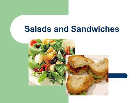 Salads and Sandwiches. Student Objectives Identify basic techniques for pre-preparation of selected vegetables for cold service Identify categories and.