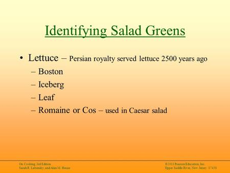 On Cooking, 3rd Edition Sarah R. Labensky, and Alan M. Hause ©2003 Pearson Education, Inc. Upper Saddle River, New Jersey 07458 Identifying Salad Greens.
