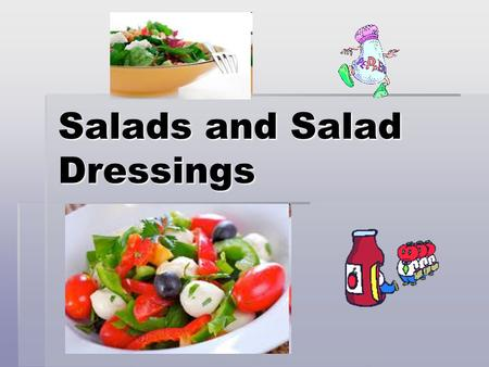 Salads and Salad Dressings. Salads  Add a nutritional boost to a meal.  Low in fat and high in other nutrients.  High in fiber.  Offer a means for.
