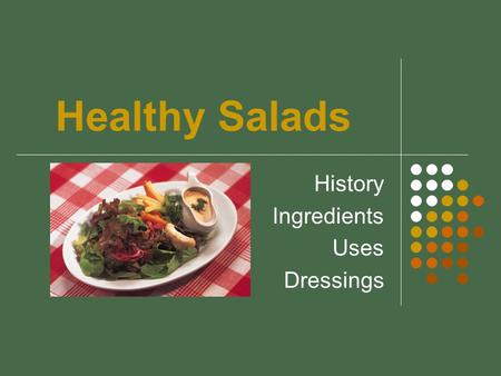 Healthy Salads History Ingredients Uses Dressings.