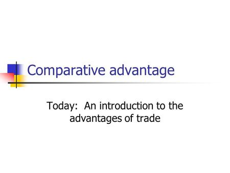 Comparative advantage Today: An introduction to the advantages of trade.
