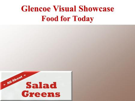 Glencoe Visual Showcase Food for Today. Long, narrow head of loosely packed leaves Outer leaves are dark green, and center leaves are pale green Crisp.