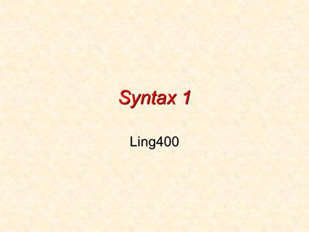 Syntax 1 Ling400. What is syntax? the study of the internal structure of sentences: how to put together words to form sentencesthe study of the internal.