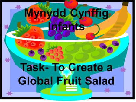 Mynydd Cynffig Infants Task- To Create a Global Fruit Salad.